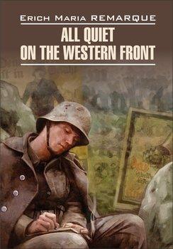 All Quiet on the Western Front / На Западном фронте без перемен. Книга для чтения на английском языке