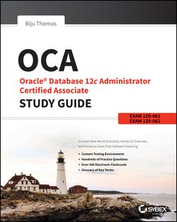 OCA: Oracle Database 12c Administrator Certified Associate Study Guide. Exams 1Z0-061 and 1Z0-062