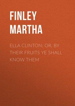 Ella Clinton; or, By Their Fruits Ye Shall Know Them