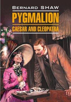 Пигмалион. Цезарь и Клеопатра. Книга для чтения на английском языке