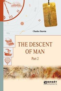 The descent of man in 2 p. Part 2. Происхождение человека. В 2 ч. Часть 2