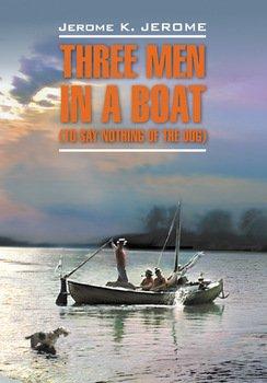 Трое в лодке, не считая собаки. Книга для чтения на английском языке