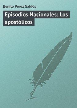 Episodios Nacionales: Los apostólicos