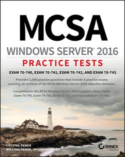 MCSA Windows Server 2016 Practice Tests. Exam 70-740, Exam 70-741, Exam 70-742, and Exam 70-743