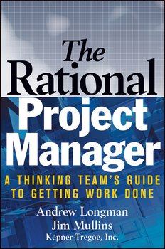 The Rational Project Manager. A Thinking Team's Guide to Getting Work Done