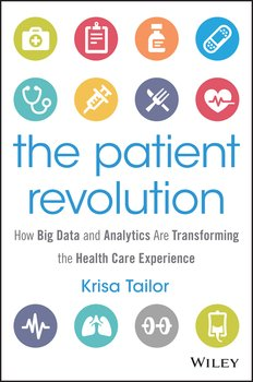 The Patient Revolution. How Big Data and Analytics Are Transforming the Health Care Experience