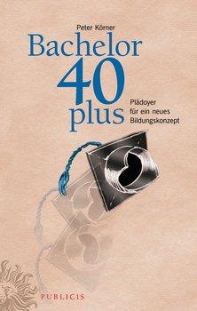 Bachelor 40plus. Plädoyer für ein neues Bildungskonzept