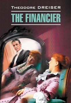 The Financier / Финансист. Книга для чтения на английском языке