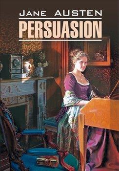 Persuasion / Доводы рассудка. Книга для чтения на английском языке