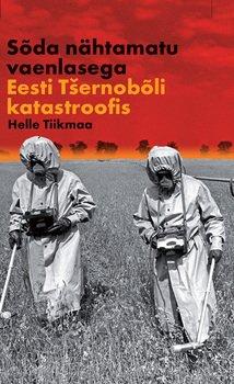 Sõda nähtamatu vaenlasega: Eesti Tšernobõli katastroofis