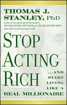 Stop Acting Rich. ...And Start Living Like A Real Millionaire