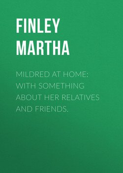 Mildred at Home: With Something About Her Relatives and Friends.