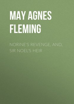 Norine's Revenge, and, Sir Noel's Heir