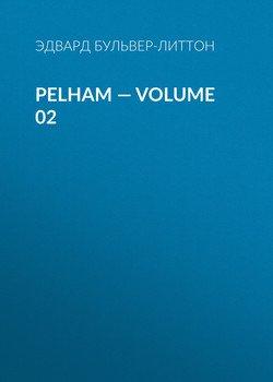 Pelham — Volume 02