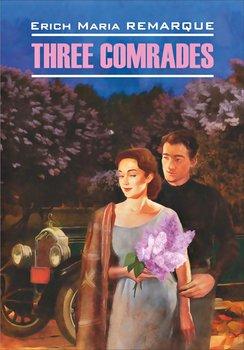 Three Comrades / Три товарища. Книга для чтения на английском языке
