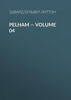 Pelham — Volume 04