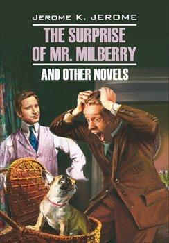 The Surprise of Mr. Milberry and other novels / Сюрприз мистера Милберри и другие новеллы. Книга для чтения на английском языке