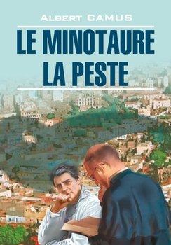 Le minotaure. La peste / Минотавр. Чума. Книга для чтения на французском языке