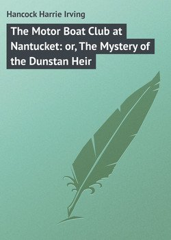 The Motor Boat Club at Nantucket: or, The Mystery of the Dunstan Heir