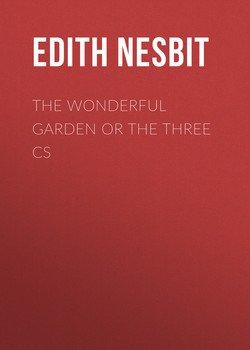 The Wonderful Garden or The Three Cs