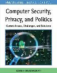 Computer security, privacy and politics -Current issues, challenges and solutions