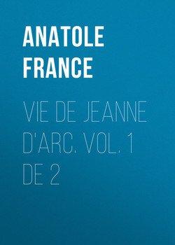 Vie de Jeanne d'Arc. Vol. 1 de 2
