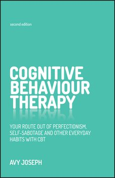 Cognitive Behaviour Therapy. Your route out of perfectionism, self-sabotage and other everyday habits with CBT