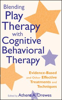 Blending Play Therapy with Cognitive Behavioral Therapy. Evidence-Based and Other Effective Treatments and Techniques