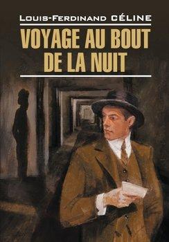 Voyage au bout de la nuit / Путешествие на край ночи. Книга для чтения на французском языке